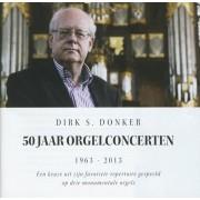 50 jaar orgelconcerten 1963-2013 - Donker, Dirk S.