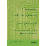 Cantatedelen en onvoltooide orgelwerken